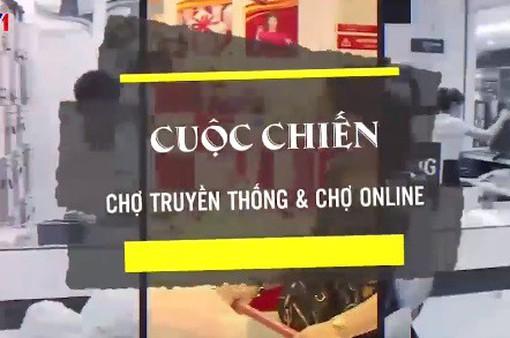"""""""Cuộc chiến"""" chợ truyền thống và chợ online"""