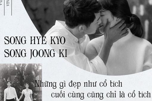 Song Hye Kyo – Song Joong Ki: Những gì đẹp như cổ tích cuối cùng cũng chỉ là cổ tích