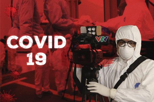 """Phóng viên VTV và những ngày lăn xả ở các """"điểm nóng"""" dịch COVID-19"""