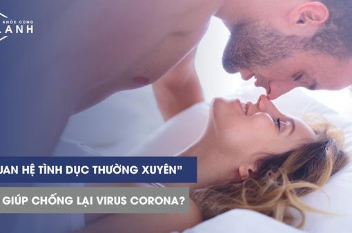 """Làm """"chuyện ấy"""" thường xuyên có giúp chống lại virus corona?"""