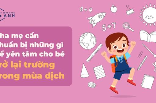 Cha mẹ cần chuẩn bị gì để yên tâm cho bé trở lại trường trong mùa dịch
