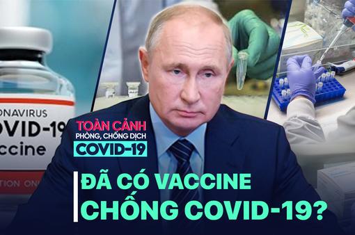Toàn cảnh phòng chống COVID-19 ngày 11/8: Nga sở hữu vaccine sẽ là bước ngoặt của cuộc chiến?