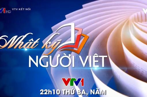 Series Nhật ký người Việt: Câu chuyện đáng nhớ về những cuộc đời đáng sống