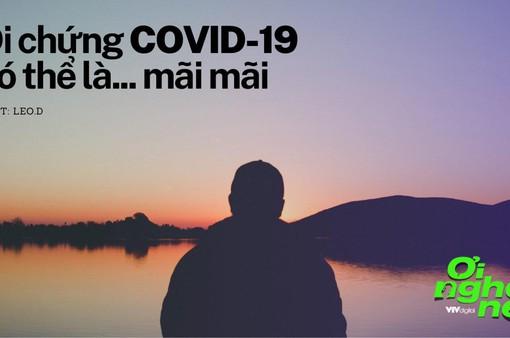 """Số 8 Podcast """"Ơi nghe nè"""":  Hội chứng COVID-19 kéo dài"""