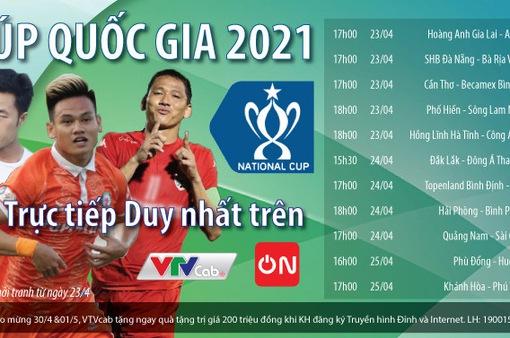 Cúp Quốc gia 2021 khởi tranh: Trực tiếp, duy nhất trên VTVcab