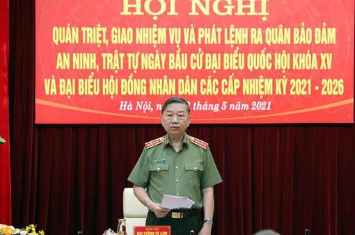 Bộ trưởng Tô Lâm: Lực lượng Công an bảo vệ tuyệt đối an ninh, an toàn bầu cử đại biểu Quốc hội và HĐND các cấp