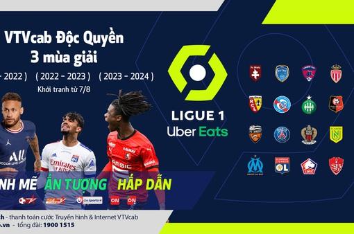 VTVcab độc quyền phát sóng Ligue 1 ba mùa giải liên tiếp