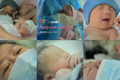 """Hé lộ những hình ảnh đầu tiên của VTV Đặc biệt """"Ngày con chào đời"""""""