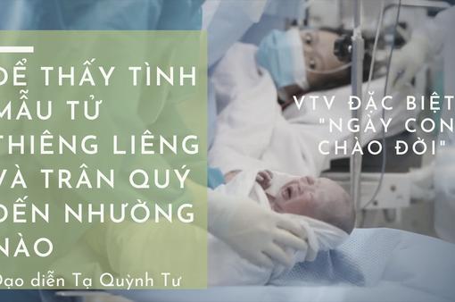 """Đạo diễn Tạ Quỳnh Tư – VTV Đặc biệt """"Ngày con chào đời"""": Để thấy tình mẫu tử thiêng liêng và trân quý đến nhường nào"""