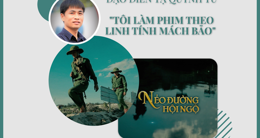 """Đạo diễn Tạ Quỳnh Tư - VTV Đặc biệt """"Nẻo đường hội ngộ"""": """"Tôi làm phim theo linh tính mách bảo"""""""