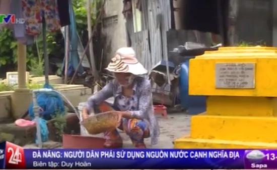 Đà Nẵng: Người dân phải sử dụng nguồn nước cạnh... mồ mả