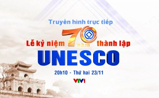 Đài THVN THTT Lễ kỷ niệm 70 năm thành lập UNESCO (20h10, VTV1)