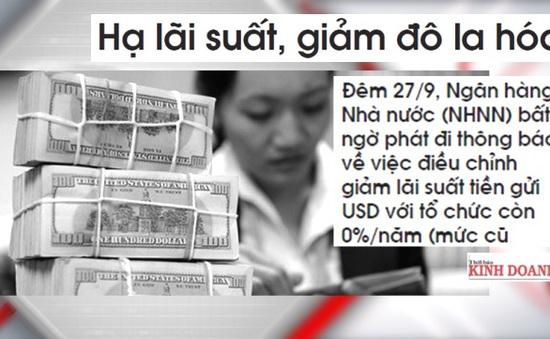 Điểm báo 29/9: Nóng chủ đề giảm lãi suất huy động USD