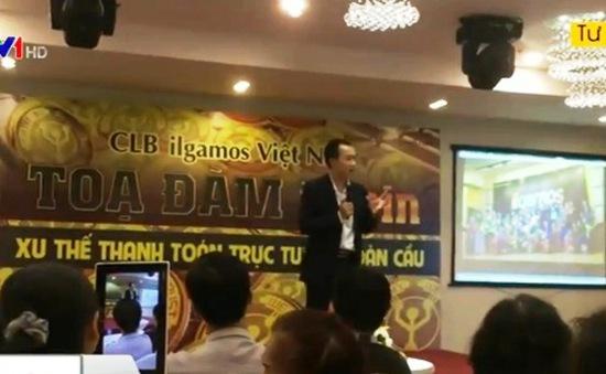 Đầu tư tiền ảo ILCoin ở Việt Nam: Biến tướng của kinh doanh đa cấp?