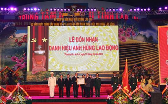 TP. Lào Cai đón nhận danh hiệu Anh hùng Lao động
