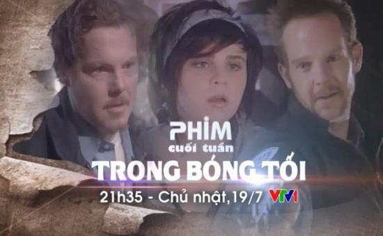 """Đón xem phim cuối tuần """"Trong bóng tối"""" (21h35, VTV1)"""