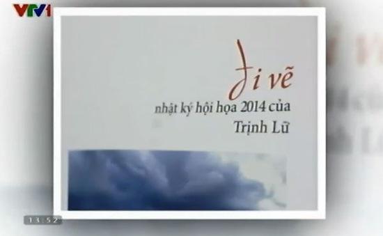 """""""Đi vẽ"""" - Nhật ký hội họa 2014 của Trịnh Lữ"""
