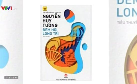 """""""Đêm hội Long Trì"""" - Dấu ấn Nguyễn Huy Tưởng trên văn đàn"""