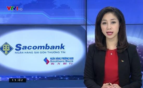 Southern Bank và Sacombank chính thức sáp nhập từ ngày 1/10