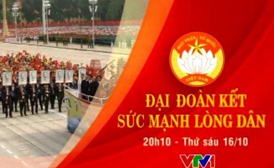 THTT: Đại đoàn kết - Sức mạnh lòng dân (20h10, VTV1)