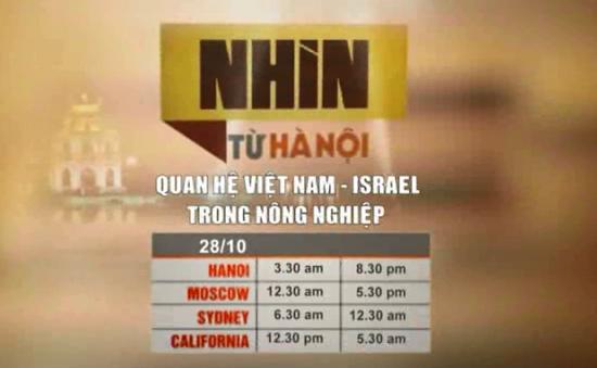 Nhìn từ Hà Nội: Quan hệ Việt Nam - Israel trong nông nghiệp (20h30, VTV4)