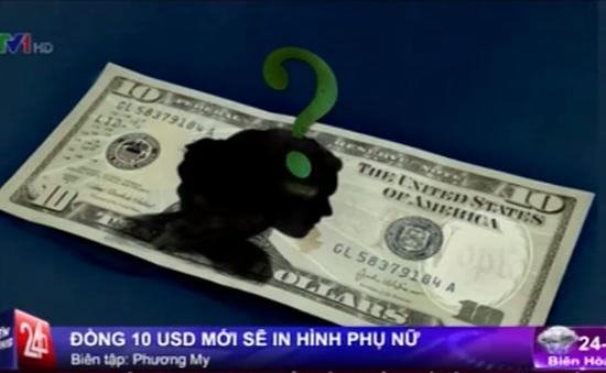 Đồng 10 USD mới sẽ in hình phụ nữ