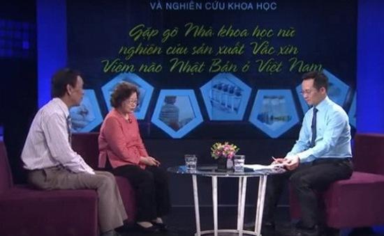 Gặp gỡ nhà khoa học sản xuất vaccine viêm não Nhật Bản (16h30, 5/7, VTV2)