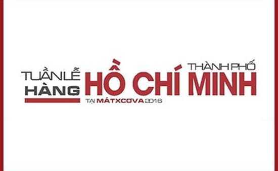 Tuần lễ hàng TP.HCM tại Moscow 2016: Thêm cơ hội cho hàng hóa Việt ở LB Nga