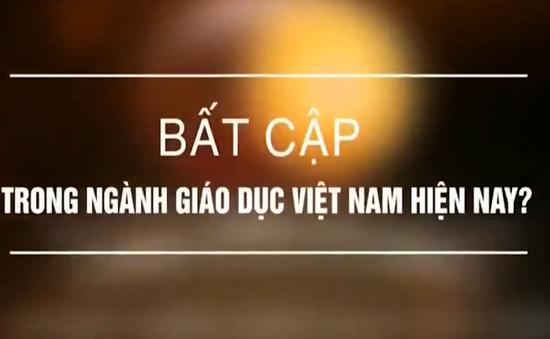 Hàng loạt bất cập trong nền giáo dục hiện nay ở Việt Nam