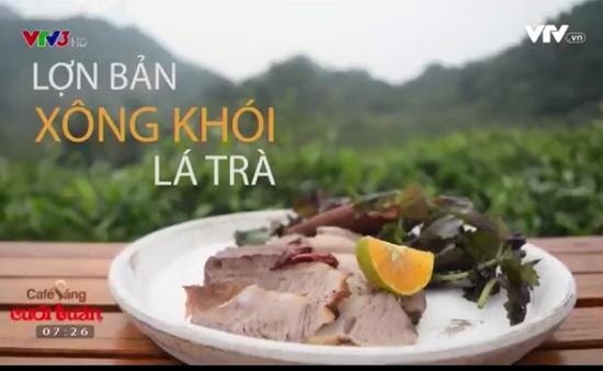 Khó quên hương vị lợn bản xông khói lá trà Mộc Châu, Sơn La