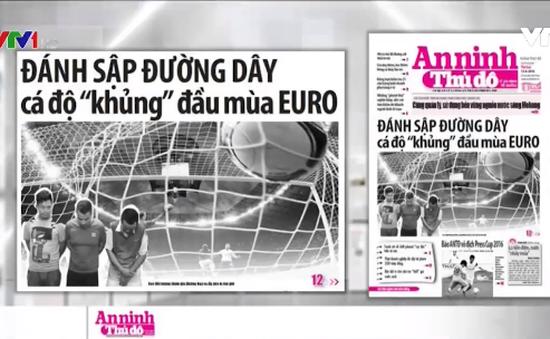 """Điểm báo sáng 13/6: Đánh sập đường dây cá độ """"khủng"""" đầu mùa EURO"""