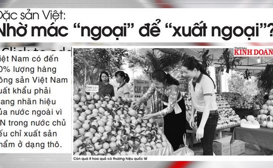 """Điểm báo 21/1: Đặc sản Việt nhờ mác """"ngoại"""" để xuất ngoại"""