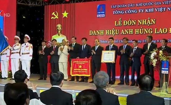 Tổng công ty Khí Việt Nam đón nhận danh hiệu Anh hùng Lao động