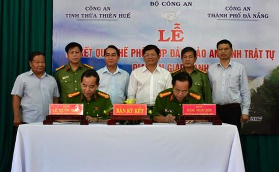 Đà Nẵng, TT-Huế ký kết quy chế phối hợp đảm bảo ANTT vùng giáp ranh