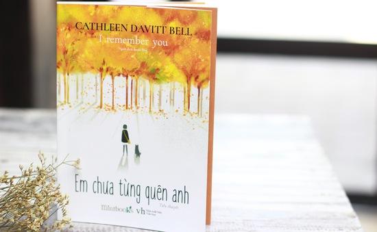 """""""Em chưa từng quên anh"""" - Cuốn sách cảm động về tình yêu vượt thời gian"""