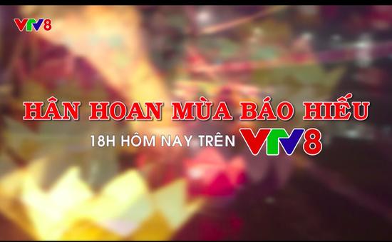 Tiêu điểm Thời sự VTV8 18h hôm nay (1/9/2017) - Hân hoan mùa báo hiếu