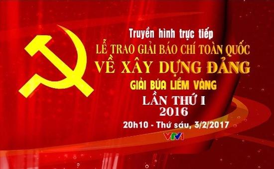 THTT Lễ trao giải báo chí toàn quốc về xây dựng Đảng - Búa liềm vàng (20h10, VTV1)