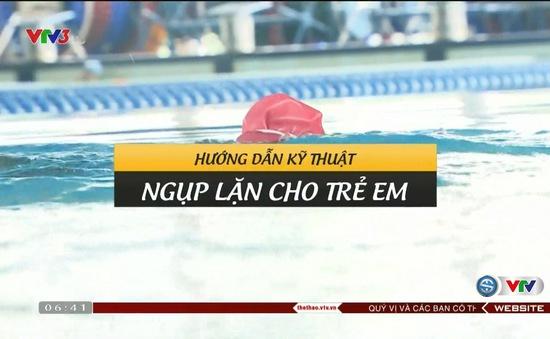 Tư vấn bơi và phòng chống đuối nước (số 17): Hướng dẫn kỹ năng ngụp lặn cho trẻ em