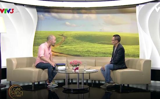 """Café Sáng với VTV3: """"Tài của người này là tiền của người kia"""""""
