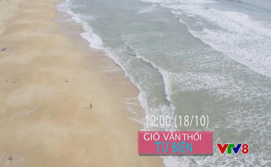 """""""Gió vẫn thổi từ biển"""" (12h hàng ngày từ 18/10)"""