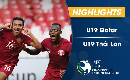 VIDEO Tổng hợp trận đấu U19 Qatar 7-3 U19 Thái Lan (Tứ kết U19 châu Á 2018)