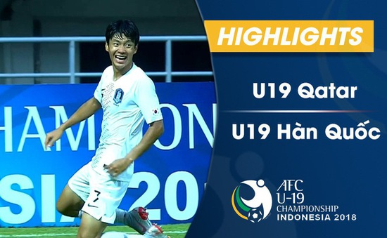 VIDEO: Tổng hợp trận đấu U19 Qatar 1-3 U19 Hàn Quốc (Bán kết VCK U19 châu Á 2018)
