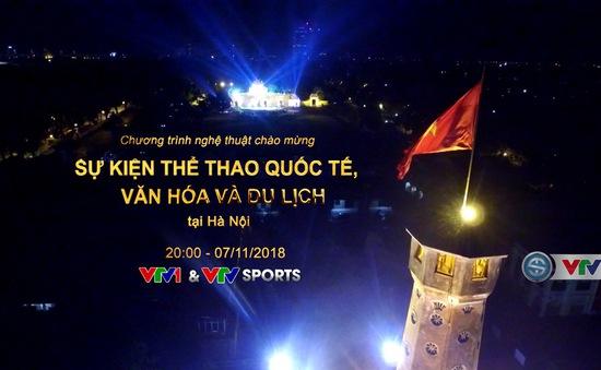 Chương trình nghệ thuật chào mừng Sự kiện thể thao quốc tế, văn hóa và du lịch tại Hà Nội: TRỰC TIẾP trên VTV1 và ứng dụng VTV Sports ngày 7/11