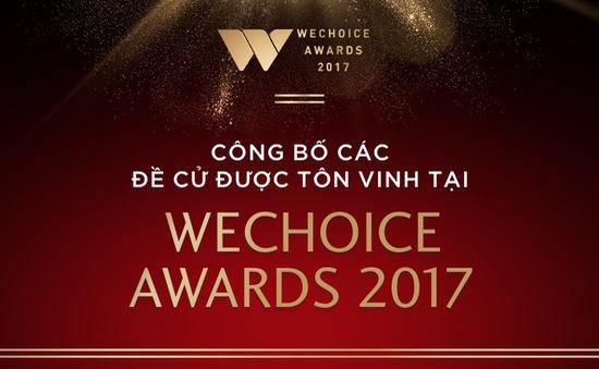 WeChoice Awards 2017 thành công với đêm gala tôn vinh các đề cử đầy cảm hứng!