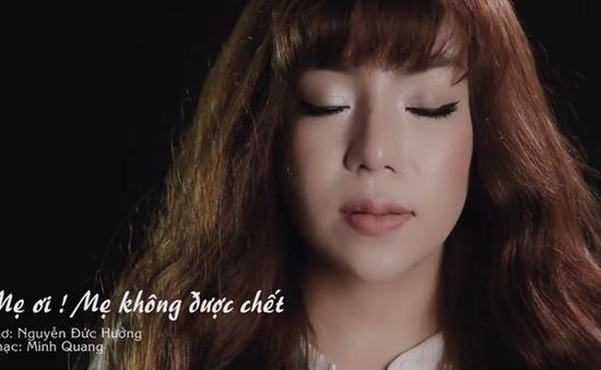 """Xúc động với MV """"Mẹ ơi! Mẹ không được chết"""" của ca sĩ Minh Chuyên"""