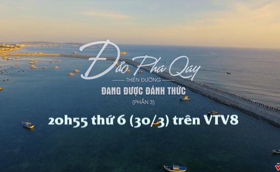 """Bước chân khám phá: """"Một ngày làm ngư dân đảo Phú Quý"""" (20h55 thứ 6,30/3 trên VTV8)"""