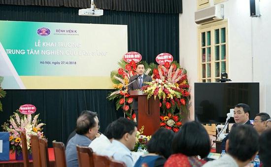 Bệnh viện K: Đưa vào hoạt động Trung tâm Nghiên cứu lâm sàng đầu tiên tại Việt Nam