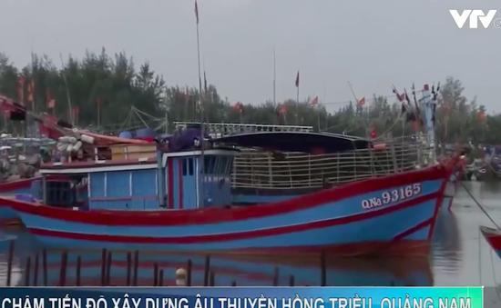Chậm tiến độ xây dựng âu thuyền Hồng Triều, Quảng Nam