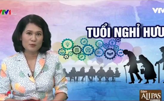 Việt Nam tăng tuổi nghỉ hưu để bớt gánh nặng cho tương lai