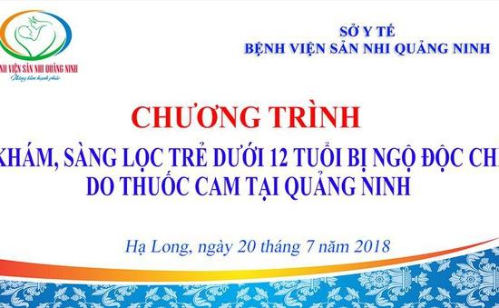 Khám phát hiện ngộ độc chì do thuốc cam miễn phí cho trẻ em dưới 12 tuổi tại Quảng Ninh